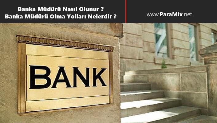 banka müdürü olma yolları nelerdir