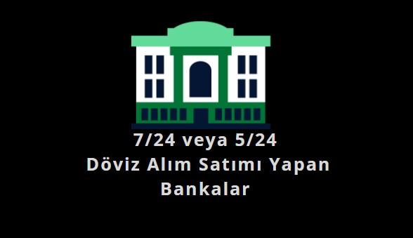 7-24-doviz-alim-satimi-yapılan-bankalar