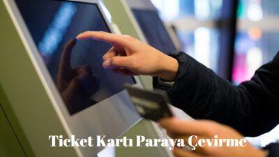 Ticket Kartı Paraya Çevirme