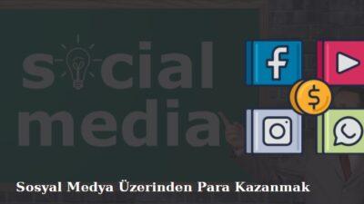 sosyal medyadan para kazanmak mümkün mü